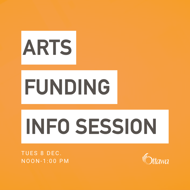 Graphic with orange background. Text reads: Arts Funding Info Session Tues Dec 8 Noon-1:00 PM. A white City of Ottawa logo is on the bottom right