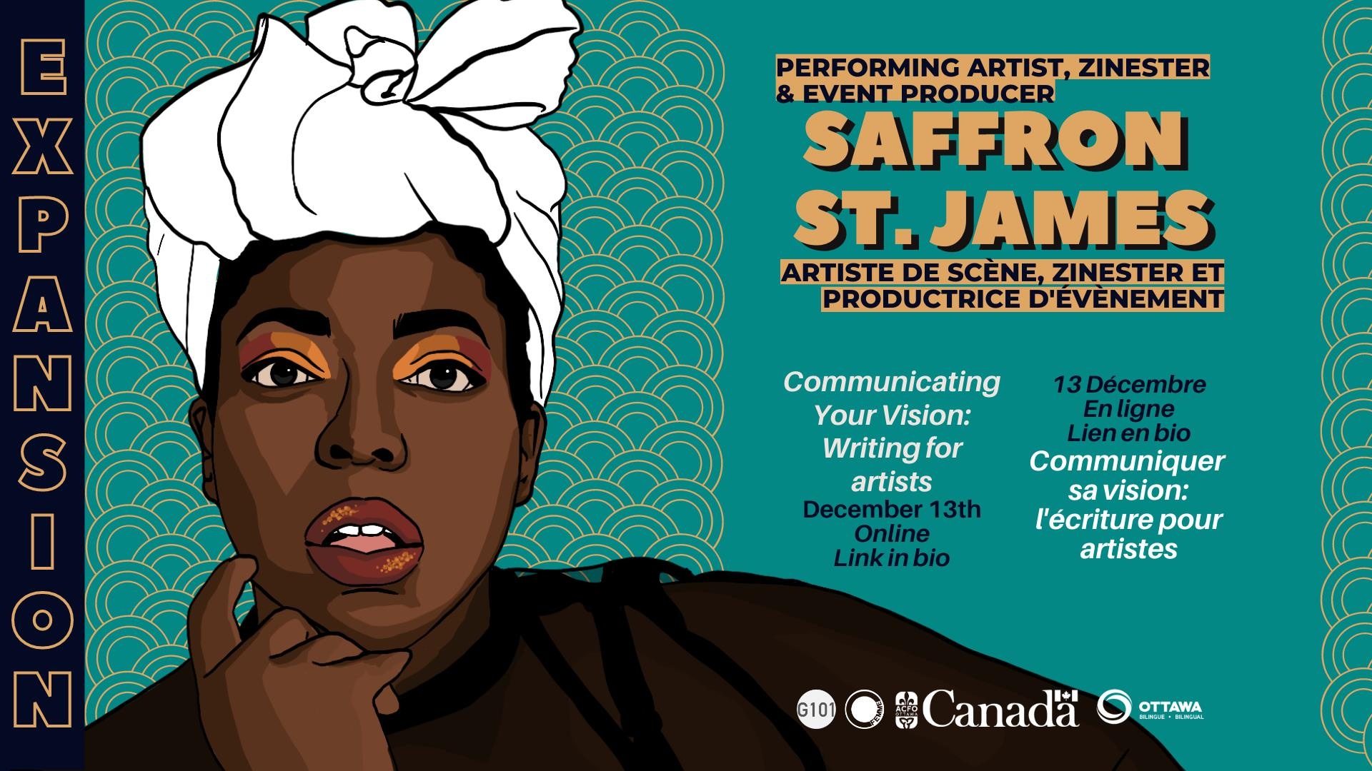 A banner with a teal background featuring a vector illustration of Black performing artist Saffron St.James. They are wearing a white head wrap and a black turtleneck shirt. The text in the banner reads: Performing artist, zinester, event producer Saffon St. James Communicating Your Vision: Writing for Artists December 13th Online